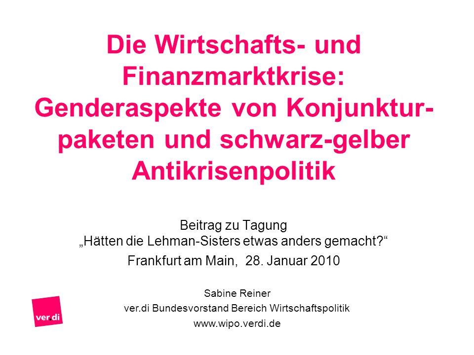 Die Wirtschafts- und Finanzmarktkrise: Genderaspekte von Konjunktur- paketen und schwarz-gelber Antikrisenpolitik Beitrag zu Tagung Hätten die Lehman-Sisters etwas anders gemacht.
