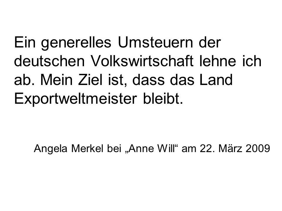 Ein generelles Umsteuern der deutschen Volkswirtschaft lehne ich ab.