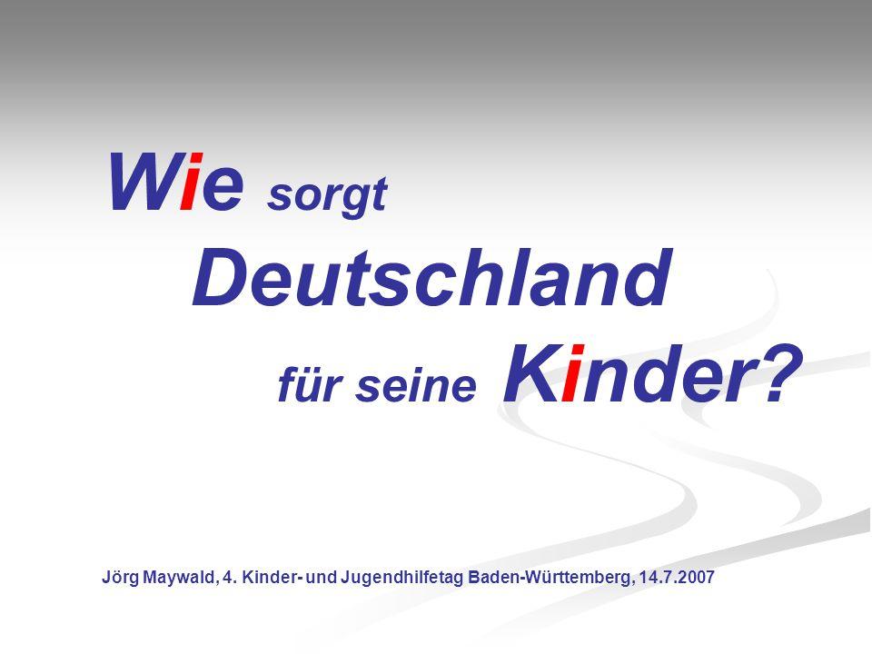Wie sorgt Deutschland für seine Kinder? Jörg Maywald, 4. Kinder- und Jugendhilfetag Baden-Württemberg, 14.7.2007