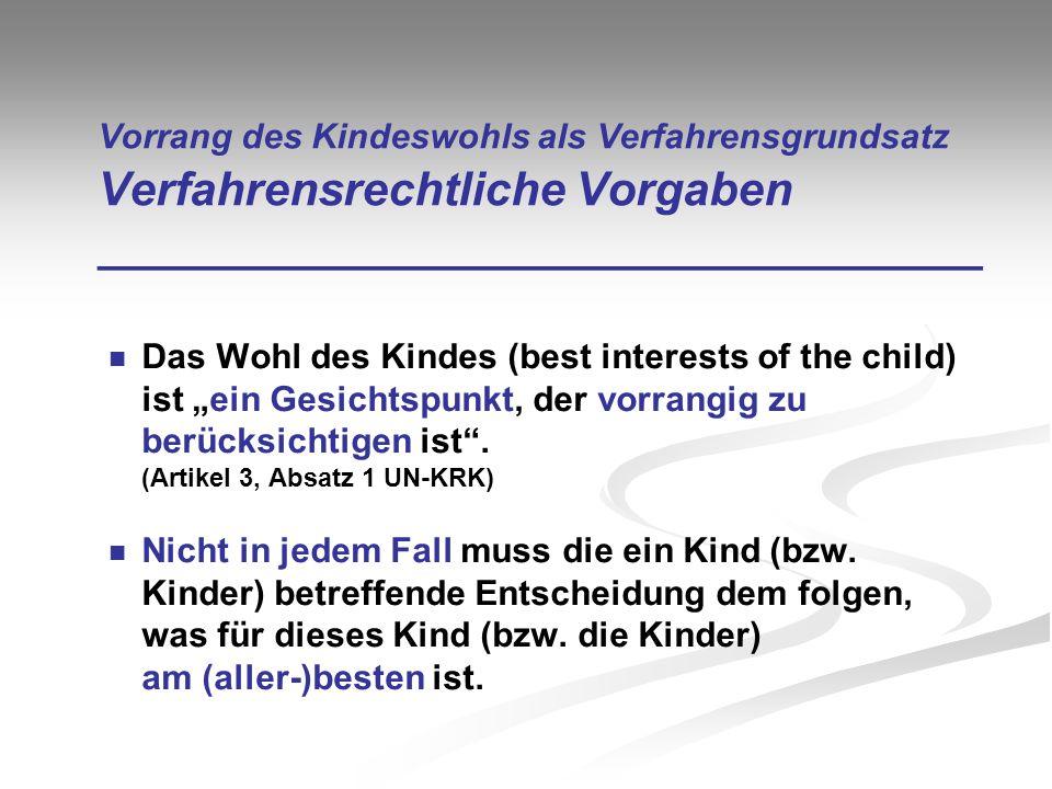Vorrang des Kindeswohls als Verfahrensgrundsatz Verfahrensrechtliche Vorgaben __________________________________ Das Wohl des Kindes (best interests o