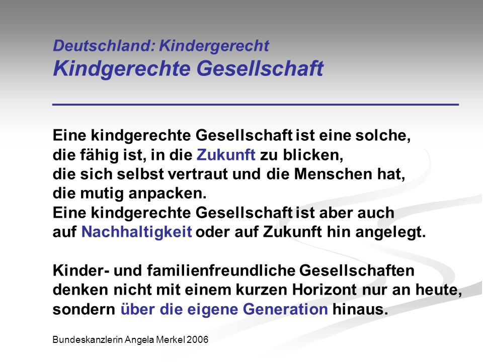Deutschland: Kindergerecht Kindgerechte Gesellschaft __________________________________ Eine kindgerechte Gesellschaft ist eine solche, die fähig ist,