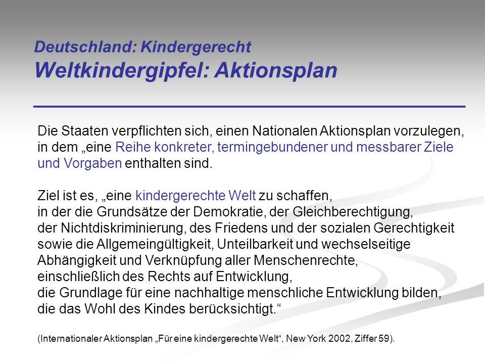 Deutschland: Kindergerecht Weltkindergipfel: Aktionsplan ____________________________________ Die Staaten verpflichten sich, einen Nationalen Aktionsp
