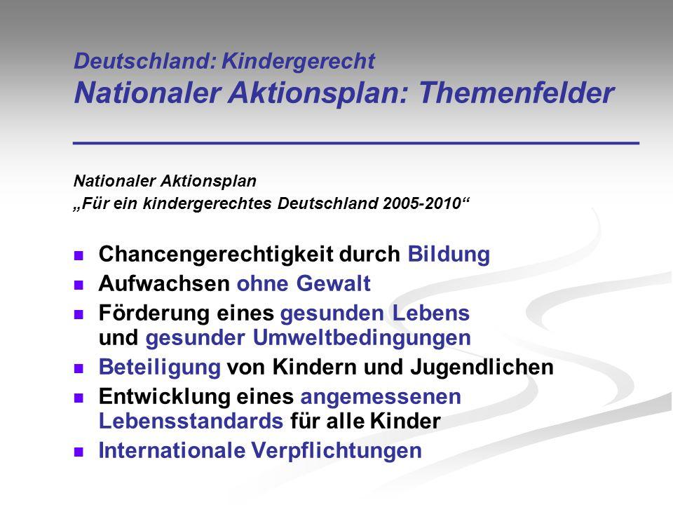 Deutschland: Kindergerecht Nationaler Aktionsplan: Themenfelder __________________________________ Nationaler Aktionsplan Für ein kindergerechtes Deut
