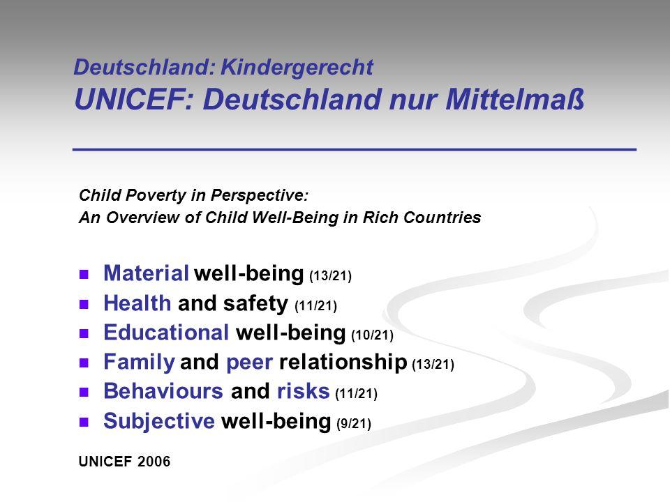 Deutschland: Kindergerecht UNICEF: Deutschland nur Mittelmaß __________________________________ Child Poverty in Perspective: An Overview of Child Wel