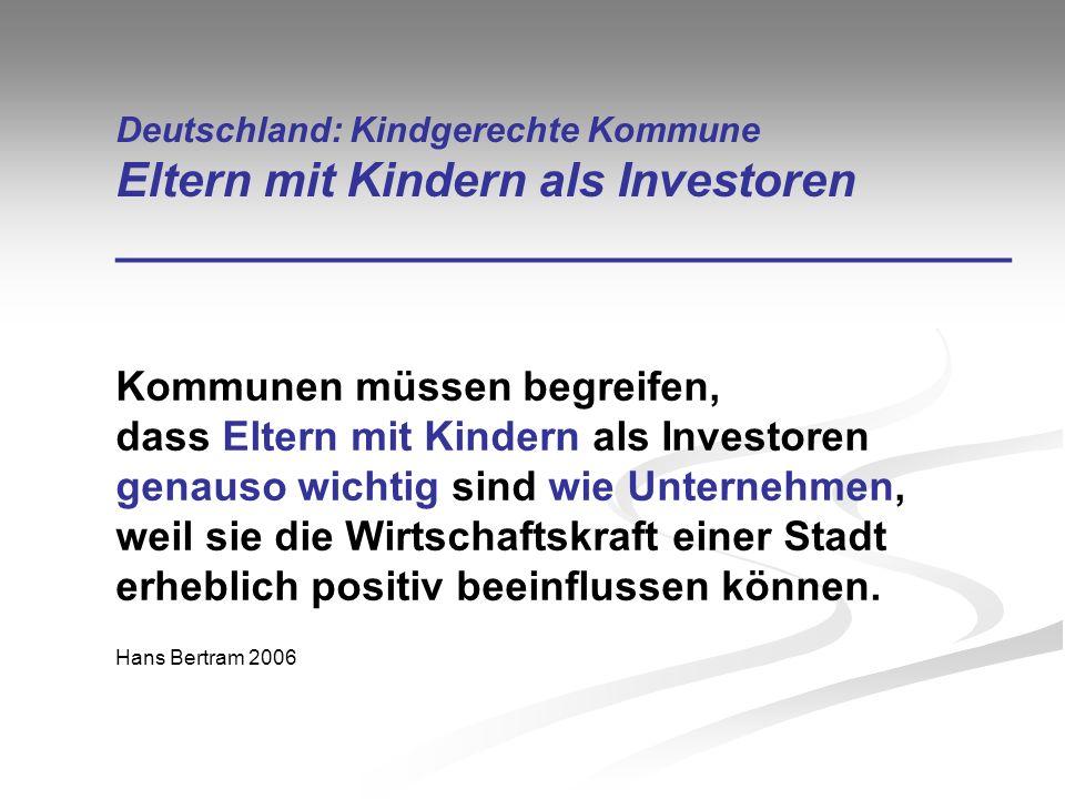 Deutschland: Kindgerechte Kommune Eltern mit Kindern als Investoren __________________________________ Kommunen müssen begreifen, dass Eltern mit Kind