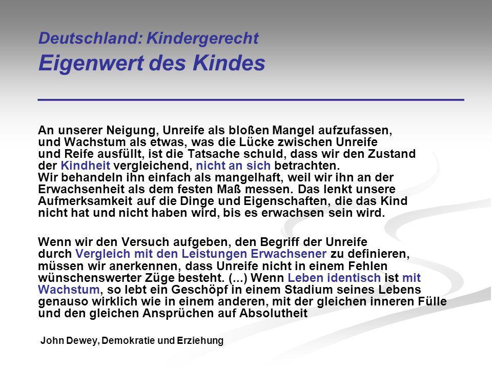 Deutschland: Kindergerecht Eigenwert des Kindes ___________________________________ An unserer Neigung, Unreife als bloßen Mangel aufzufassen, und Wac