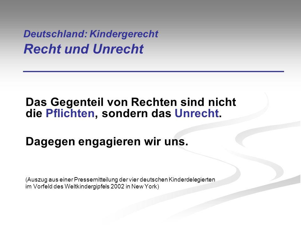 Deutschland: Kindergerecht Recht und Unrecht ___________________________________ Das Gegenteil von Rechten sind nicht die Pflichten, sondern das Unrec