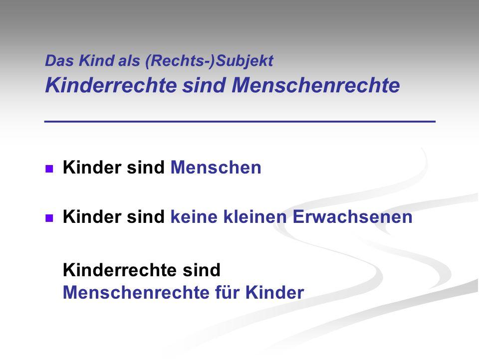 Das Kind als (Rechts-)Subjekt Kinderrechte sind Menschenrechte _________________________________ Kinder sind Menschen Kinder sind keine kleinen Erwach