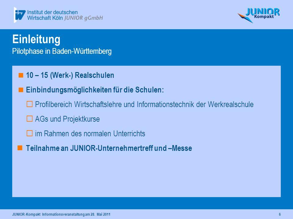 6 Einleitung Pilotphase in Baden-Württemberg 10 – 15 (Werk-) Realschulen Einbindungsmöglichkeiten für die Schulen: Profilbereich Wirtschaftslehre und