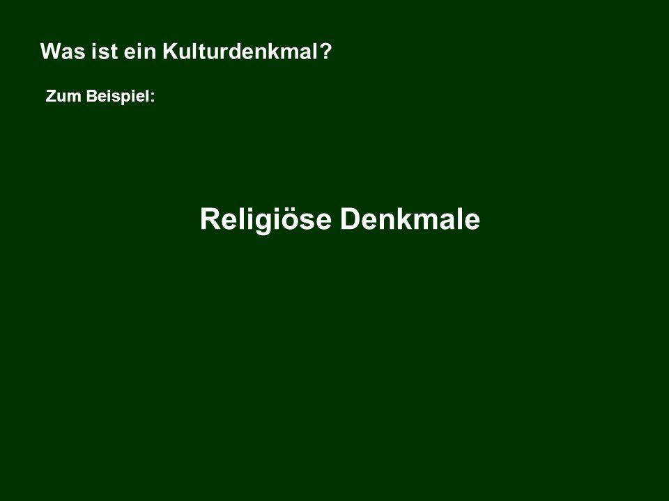 Was ist ein Kulturdenkmal? Zum Beispiel: Religiöse Denkmale
