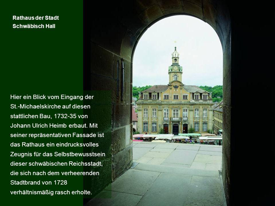Rathaus der Stadt Schwäbisch Hall Hier ein Blick vom Eingang der St.-Michaelskirche auf diesen stattlichen Bau, 1732-35 von Johann Ulrich Heimb erbaut
