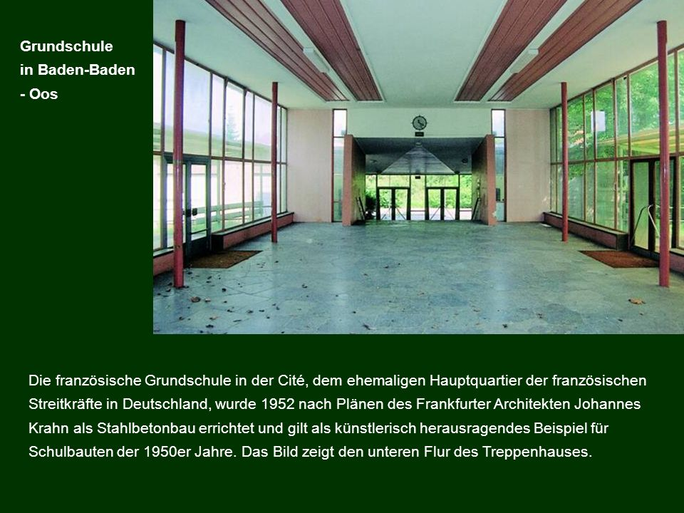 Die französische Grundschule in der Cité, dem ehemaligen Hauptquartier der französischen Streitkräfte in Deutschland, wurde 1952 nach Plänen des Frank