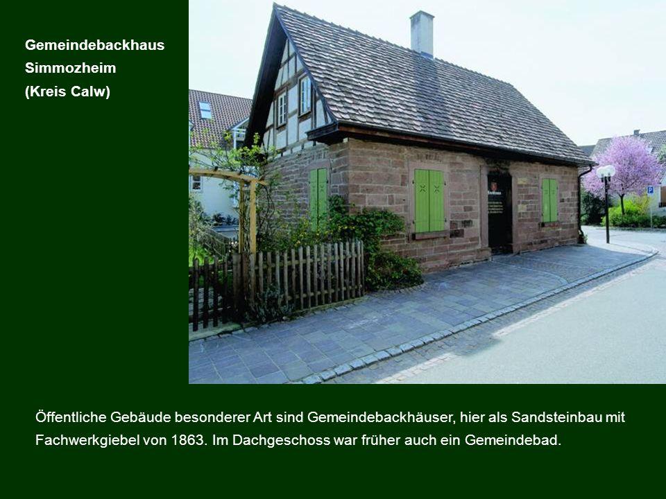 Öffentliche Gebäude besonderer Art sind Gemeindebackhäuser, hier als Sandsteinbau mit Fachwerkgiebel von 1863. Im Dachgeschoss war früher auch ein Gem