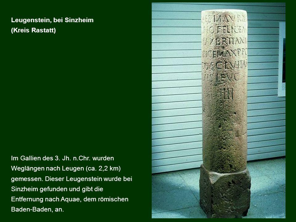 Im Gallien des 3. Jh. n.Chr. wurden Weglängen nach Leugen (ca. 2,2 km) gemessen. Dieser Leugenstein wurde bei Sinzheim gefunden und gibt die Entfernun