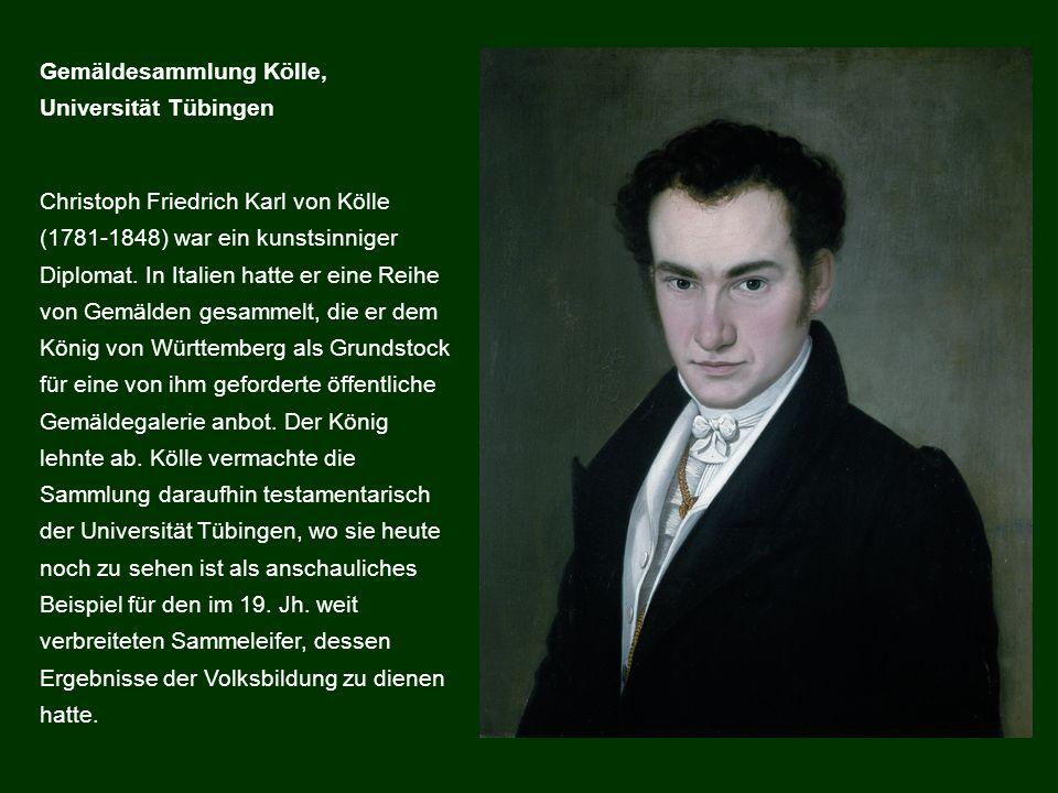 Christoph Friedrich Karl von Kölle (1781-1848) war ein kunstsinniger Diplomat. In Italien hatte er eine Reihe von Gemälden gesammelt, die er dem König