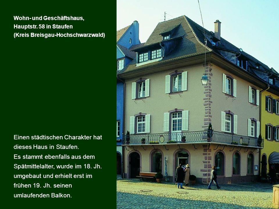 Einen städtischen Charakter hat dieses Haus in Staufen. Es stammt ebenfalls aus dem Spätmittelalter, wurde im 18. Jh. umgebaut und erhielt erst im frü