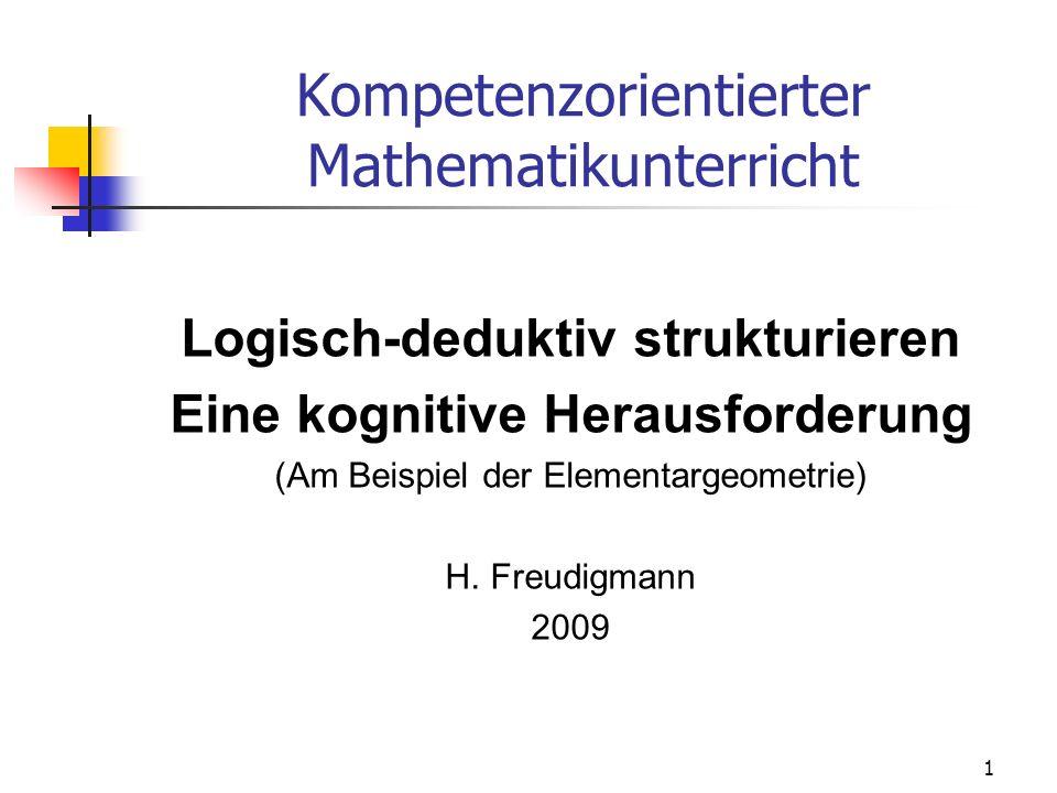 Kompetenzorientierter Mathematikunterricht Logisch-deduktiv strukturieren Eine kognitive Herausforderung (Am Beispiel der Elementargeometrie) H. Freud