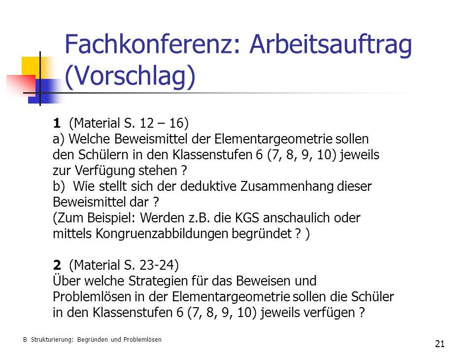 Fachkonferenz: Arbeitsauftrag (Vorschlag) 21 B Strukturierung: Begründen und Problemlösen 1 (Material S. 12 – 16) a) Welche Beweismittel der Elementar