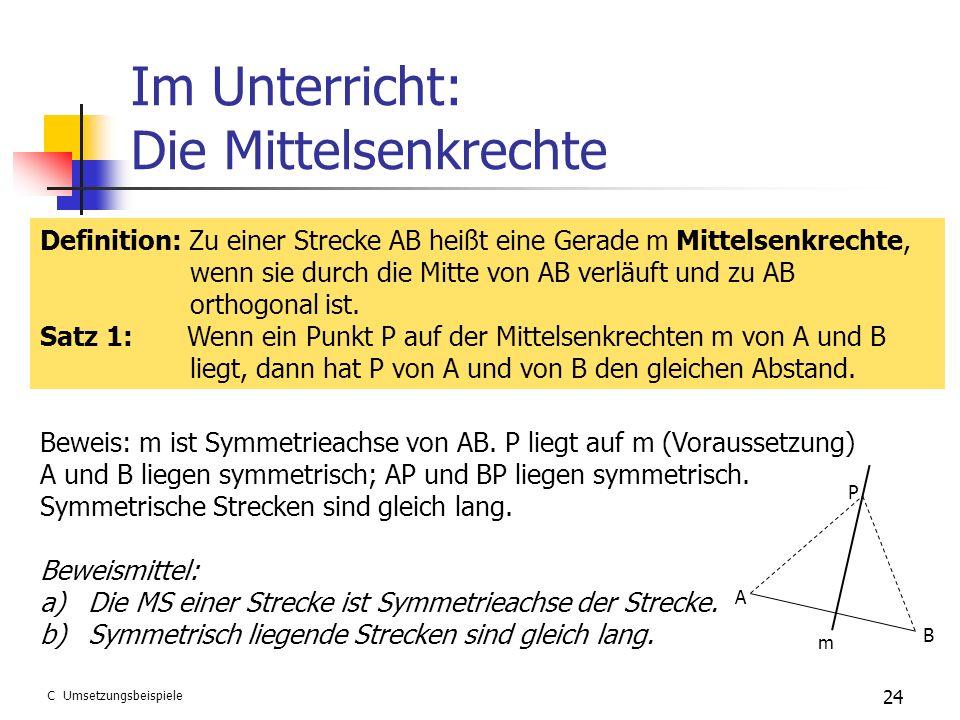 Im Unterricht: Die Mittelsenkrechte 24 Definition: Zu einer Strecke AB heißt eine Gerade m Mittelsenkrechte, wenn sie durch die Mitte von AB verläuft