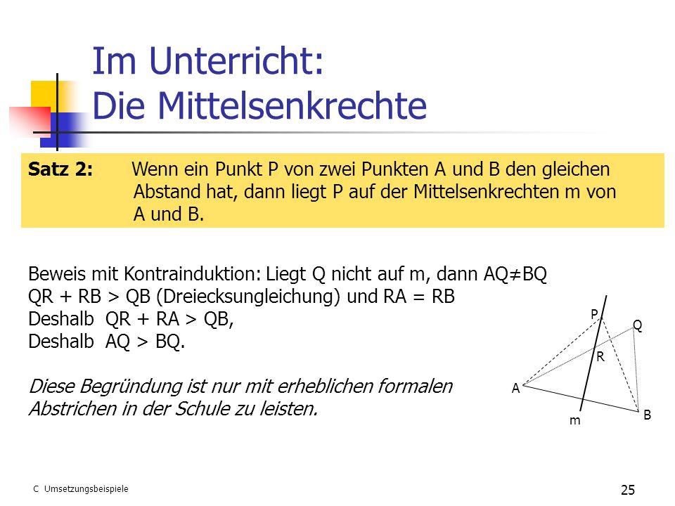 Im Unterricht: Die Mittelsenkrechte 25 Satz 2: Wenn ein Punkt P von zwei Punkten A und B den gleichen Abstand hat, dann liegt P auf der Mittelsenkrech