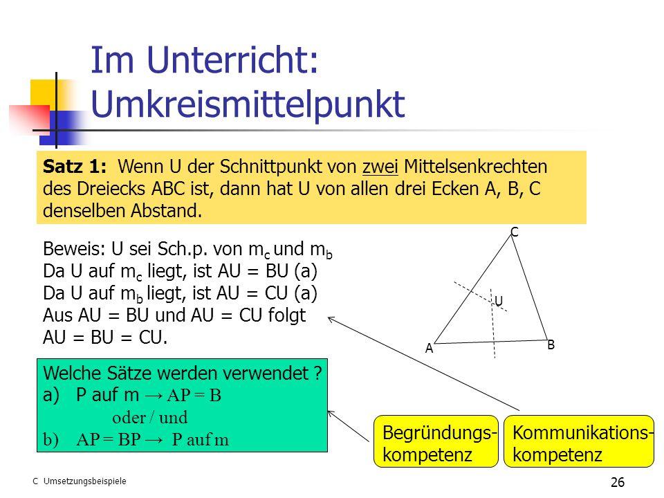 Im Unterricht: Umkreismittelpunkt 26 C Umsetzungsbeispiele Satz 1: Wenn U der Schnittpunkt von zwei Mittelsenkrechten des Dreiecks ABC ist, dann hat U