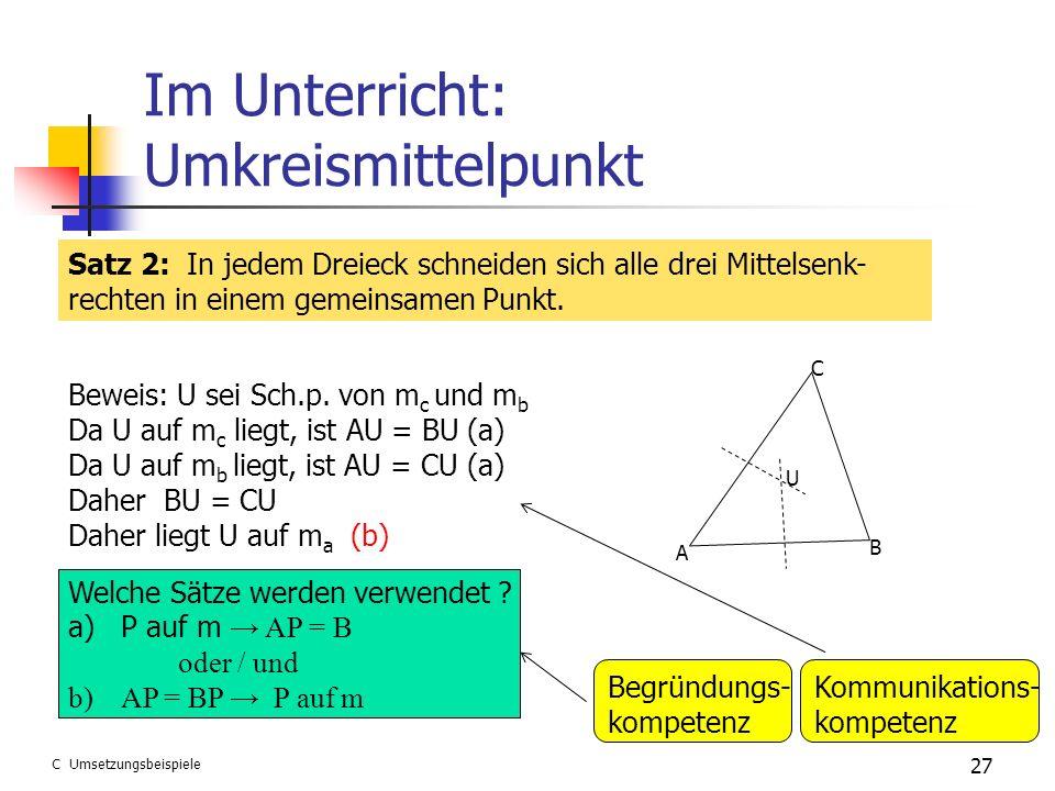 Im Unterricht: Umkreismittelpunkt 27 C Umsetzungsbeispiele Satz 2: In jedem Dreieck schneiden sich alle drei Mittelsenk- rechten in einem gemeinsamen