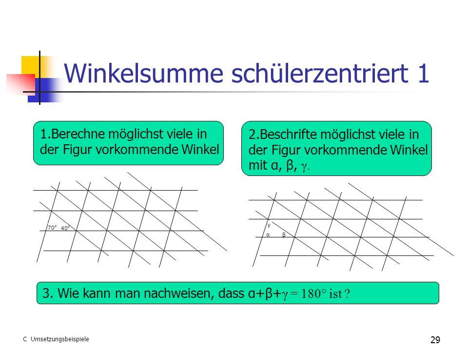 Winkelsumme schülerzentriert 1 29 70° 40° 1.Berechne möglichst viele in der Figur vorkommende Winkel 2.Beschrifte möglichst viele in der Figur vorkomm