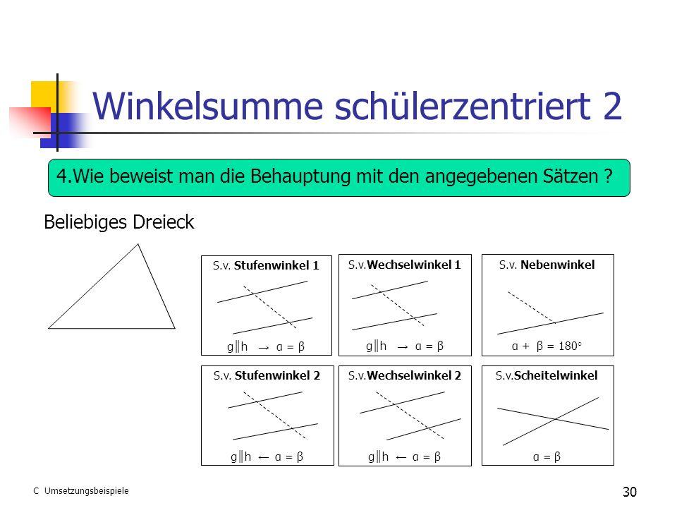 Winkelsumme schülerzentriert 2 30 C Umsetzungsbeispiele S.v. Stufenwinkel 1 g h α = β S.v.Wechselwinkel 2 g h α = β S.v.Wechselwinkel 1 g h α = β S.v.