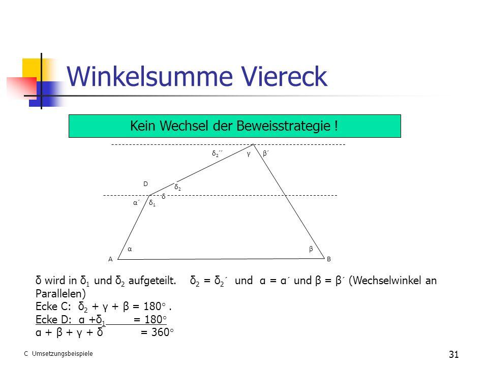 Winkelsumme Viereck 31 AB C D βα δ1δ1 δ γ δ2δ2 δ 2 ´´β´ α´ Kein Wechsel der Beweisstrategie ! δ wird in δ 1 und δ 2 aufgeteilt. δ 2 = δ 2 ´ und α = α´