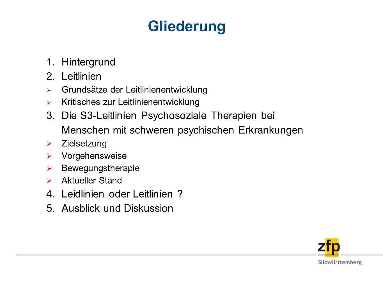 Gliederung 1.Hintergrund 2.Leitlinien Grundsätze der Leitlinienentwicklung Kritisches zur Leitlinienentwicklung 3.Die S3-Leitlinien Psychosoziale Ther