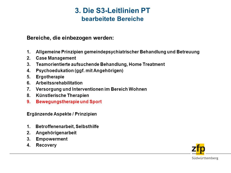 3. Die S3-Leitlinien PT bearbeitete Bereiche Bereiche, die einbezogen werden: 1.Allgemeine Prinzipien gemeindepsychiatrischer Behandlung und Betreuung
