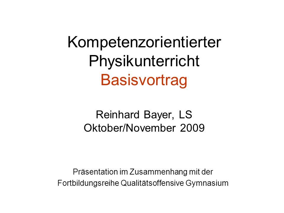 Kompetenzorientierter Physikunterricht Basisvortrag Reinhard Bayer, LS Oktober/November 2009 Präsentation im Zusammenhang mit der Fortbildungsreihe Qu