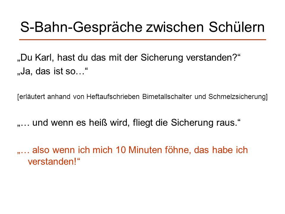 S-Bahn-Gespräche zwischen Schülern Du Karl, hast du das mit der Sicherung verstanden? Ja, das ist so… [erläutert anhand von Heftaufschrieben Bimetalls