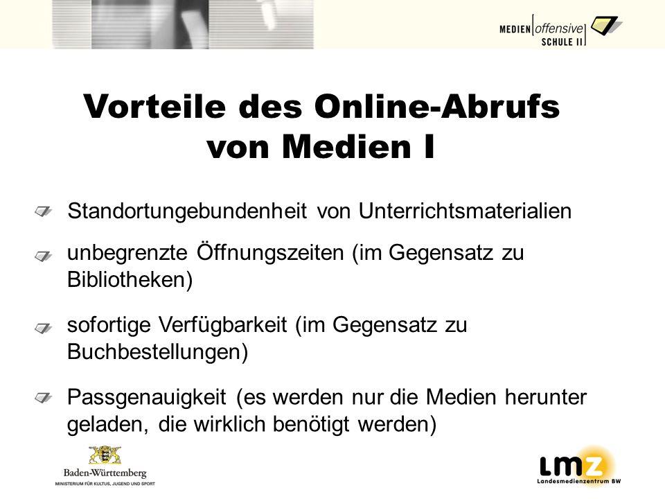 Standortungebundenheit von Unterrichtsmaterialien Vorteile des Online-Abrufs von Medien I unbegrenzte Öffnungszeiten (im Gegensatz zu Bibliotheken) so