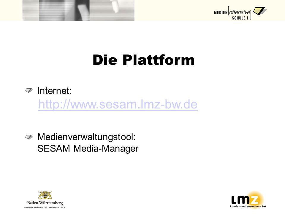 Die Plattform Internet: http://www.sesam.lmz-bw.de Medienverwaltungstool: SESAM Media-Manager