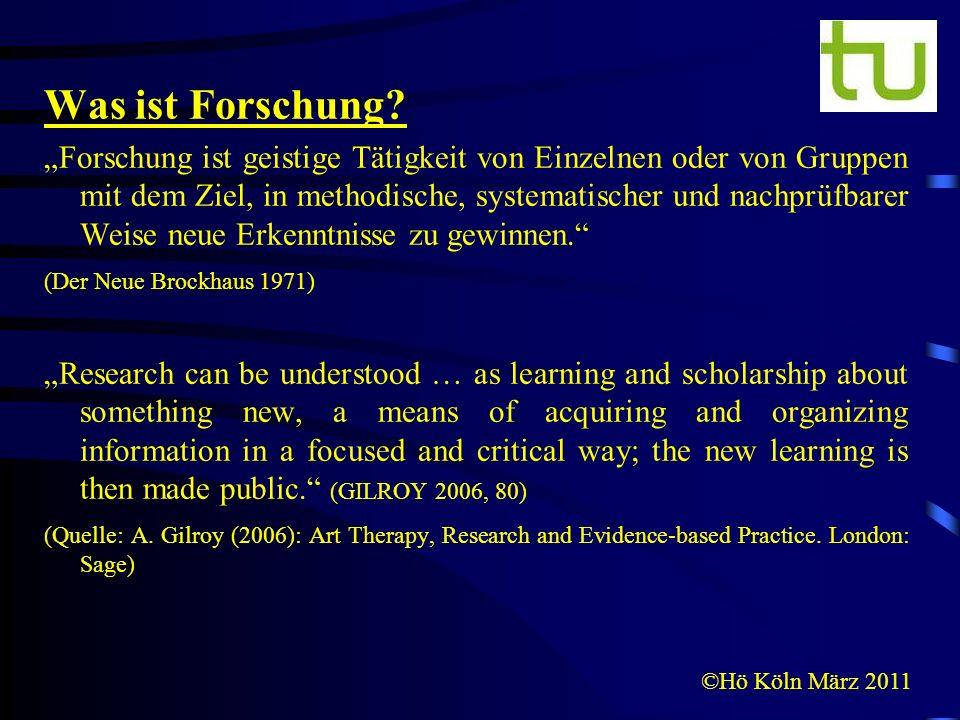 ©Hö Köln März 2011 Was ist Forschung? Forschung ist geistige Tätigkeit von Einzelnen oder von Gruppen mit dem Ziel, in methodische, systematischer und
