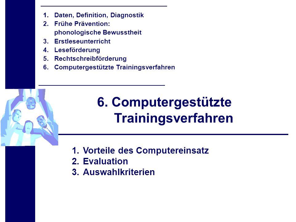 6. Computergestützte Trainingsverfahren 1.Vorteile des Computereinsatz 2.Evaluation 3.Auswahlkriterien 1.1. Daten, Definition, Diagnostik 2. Frühe Prä