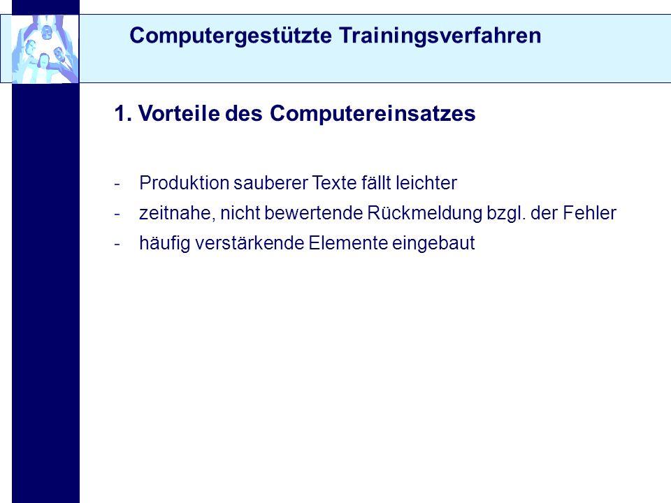 Computergestützte Trainingsverfahren 1. Vorteile des Computereinsatzes -Produktion sauberer Texte fällt leichter -zeitnahe, nicht bewertende Rückmeldu