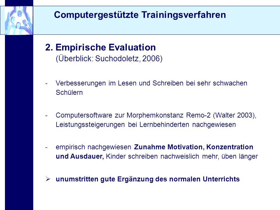 Computergestützte Trainingsverfahren 2. Empirische Evaluation (Überblick: Suchodoletz, 2006) -Verbesserungen im Lesen und Schreiben bei sehr schwachen