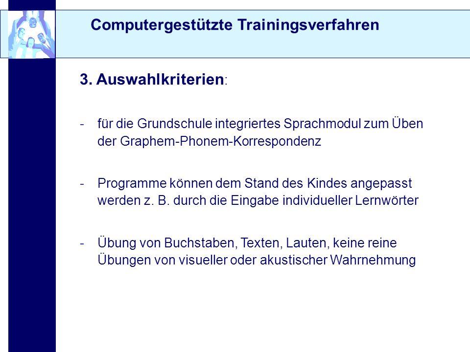 Computergestützte Trainingsverfahren 3. Auswahlkriterien : -für die Grundschule integriertes Sprachmodul zum Üben der Graphem-Phonem-Korrespondenz -Pr