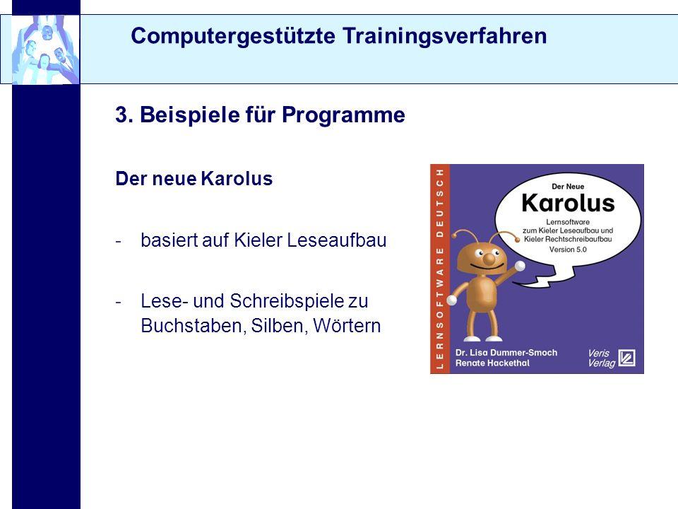 Computergestützte Trainingsverfahren 3. Beispiele für Programme Der neue Karolus -basiert auf Kieler Leseaufbau -Lese- und Schreibspiele zu Buchstaben