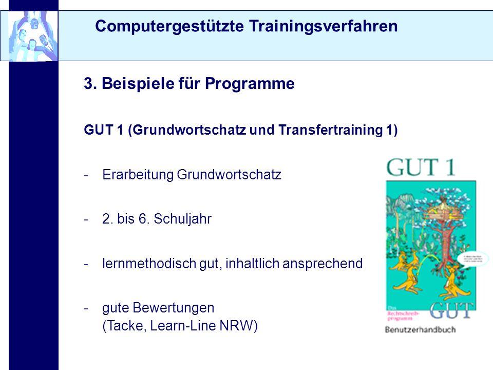 Computergestützte Trainingsverfahren 3. Beispiele für Programme GUT 1 (Grundwortschatz und Transfertraining 1) -Erarbeitung Grundwortschatz -2. bis 6.