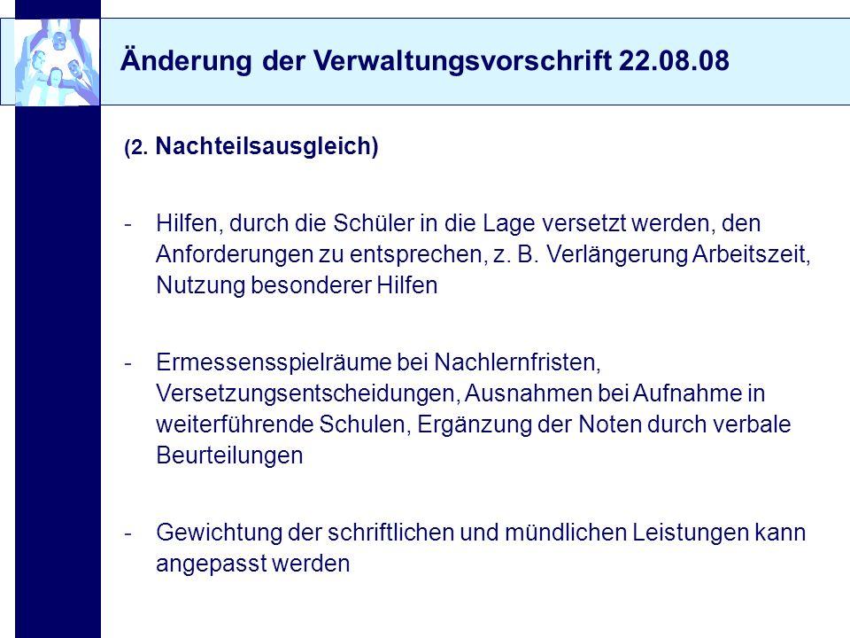 Änderung der Verwaltungsvorschrift 22.08.08 (2. Nachteilsausgleich) -Hilfen, durch die Schüler in die Lage versetzt werden, den Anforderungen zu entsp