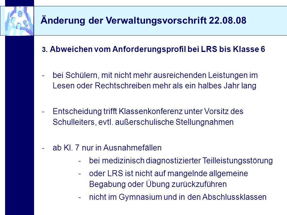 Änderung der Verwaltungsvorschrift 22.08.08 3. Abweichen vom Anforderungsprofil bei LRS bis Klasse 6 -bei Schülern, mit nicht mehr ausreichenden Leist