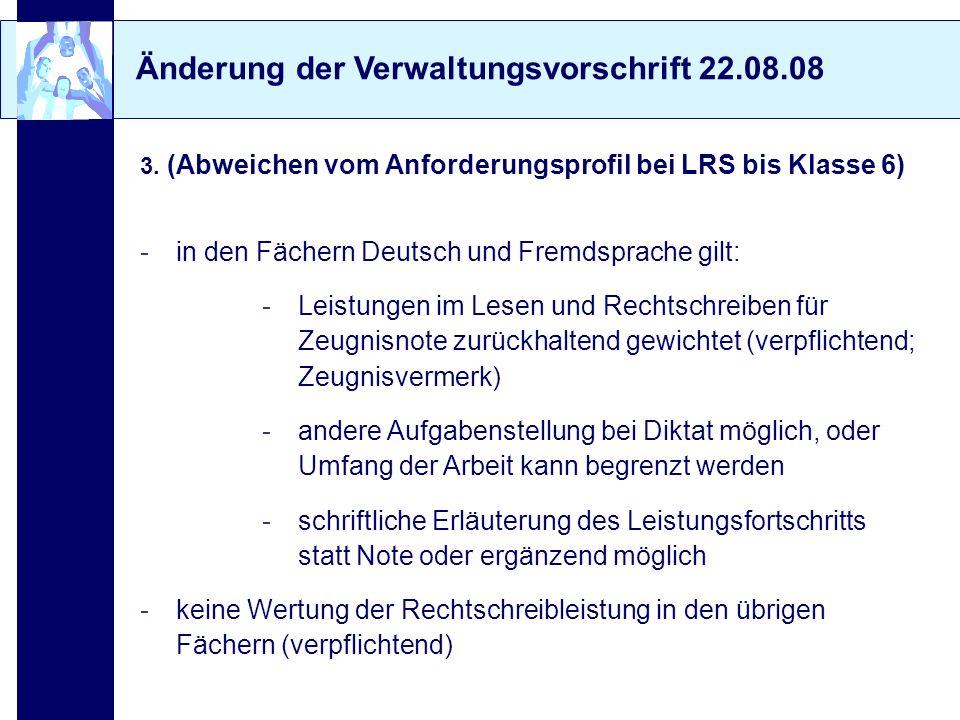Änderung der Verwaltungsvorschrift 22.08.08 3. (Abweichen vom Anforderungsprofil bei LRS bis Klasse 6) -in den Fächern Deutsch und Fremdsprache gilt: