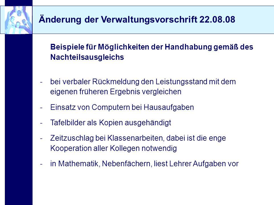 Änderung der Verwaltungsvorschrift 22.08.08 Beispiele für Möglichkeiten der Handhabung gemäß des Nachteilsausgleichs -bei verbaler Rückmeldung den Lei
