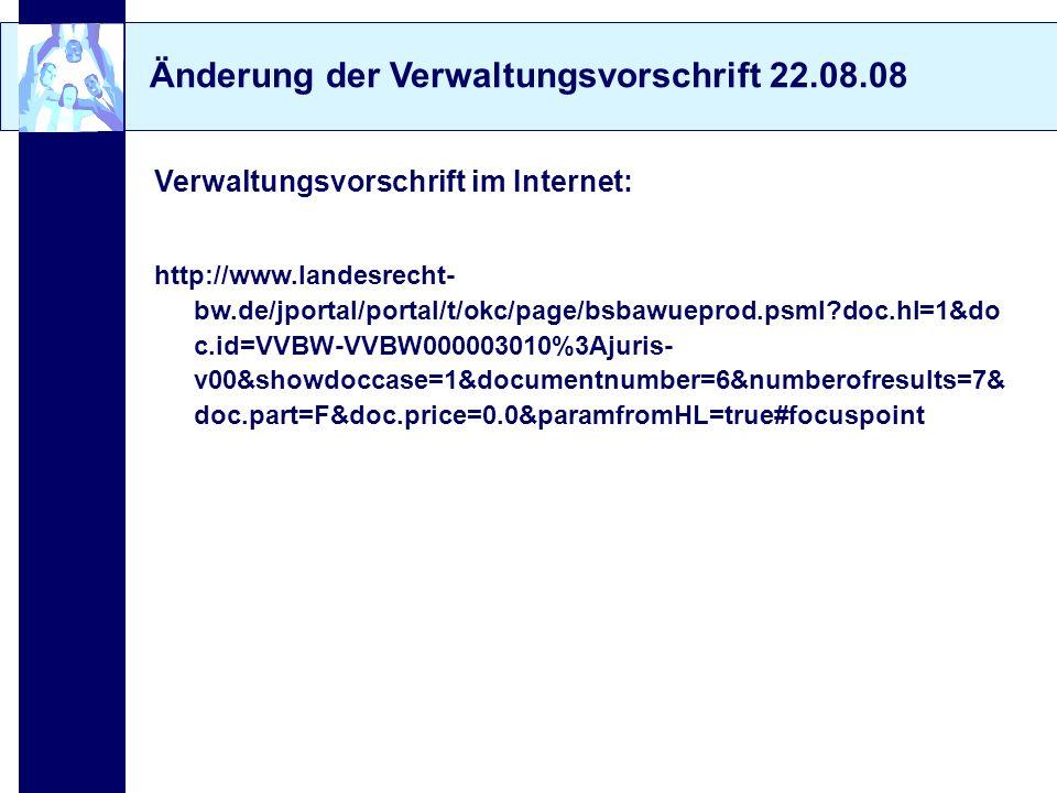 Änderung der Verwaltungsvorschrift 22.08.08 Verwaltungsvorschrift im Internet: http://www.landesrecht- bw.de/jportal/portal/t/okc/page/bsbawueprod.psm