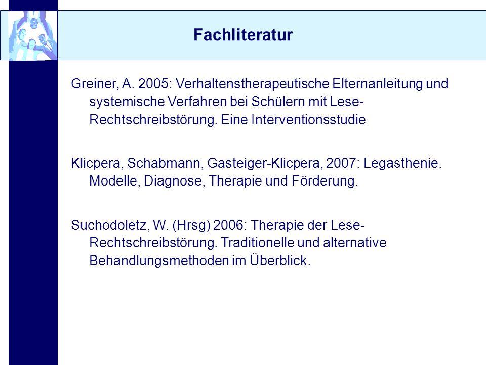 Fachliteratur Greiner, A. 2005: Verhaltenstherapeutische Elternanleitung und systemische Verfahren bei Schülern mit Lese- Rechtschreibstörung. Eine In
