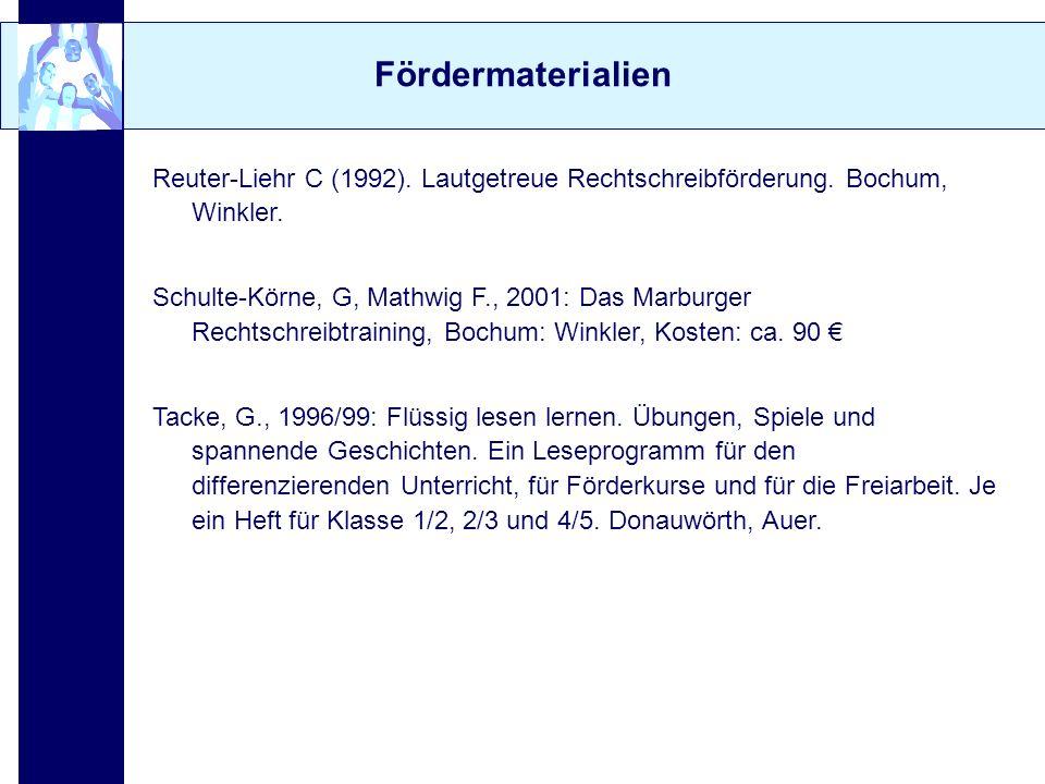 Fördermaterialien Reuter-Liehr C (1992). Lautgetreue Rechtschreibförderung. Bochum, Winkler. Schulte-Körne, G, Mathwig F., 2001: Das Marburger Rechtsc