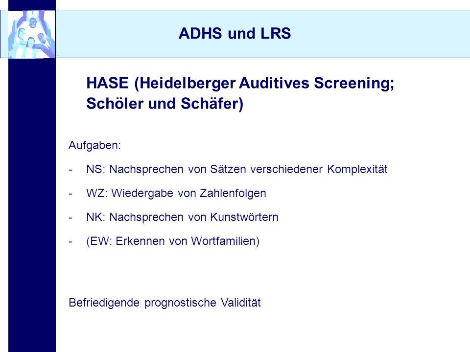 ADHS und LRS HASE (Heidelberger Auditives Screening; Schöler und Schäfer) Aufgaben: -NS: Nachsprechen von Sätzen verschiedener Komplexität -WZ: Wieder